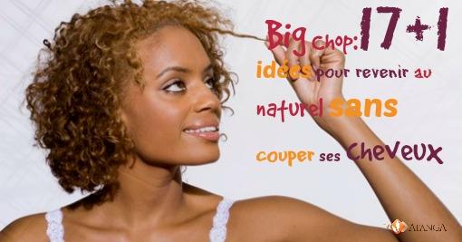 Big Chop 17 1 Idees Pour Revenir Au Naturel Sans Couper Ses